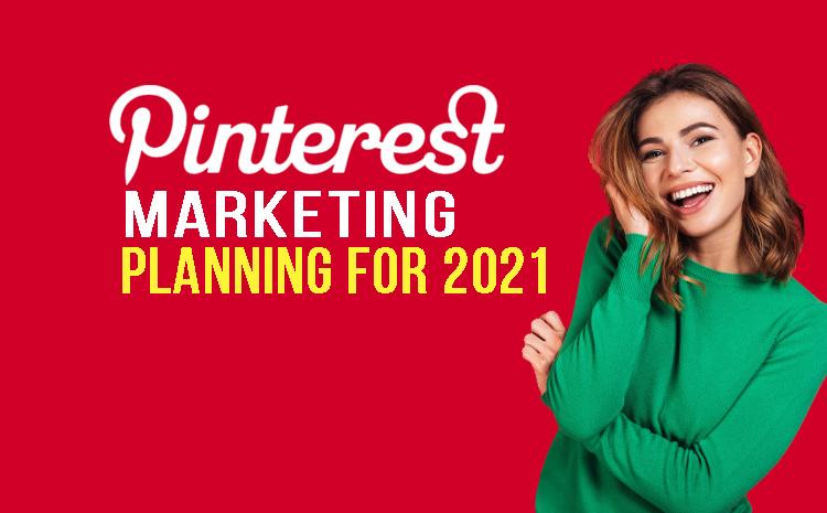 Pinterest Marketing Planning For 2021