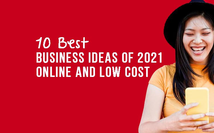 10 Best Business Ideas of 2021 – From Home and Low Cost